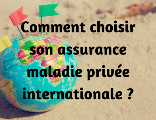 Comment choisir son assurance maladie privée internationale ?